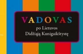 """""""Vadovas po Lietuvos Didžiąją Kunigaikštystę"""""""